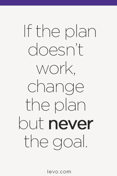 If the plan doesnt work change the plan but never the goal.... Best Quotes Success